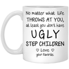 At Least You Don't Have Ugly Step Children - Stepmom Mug