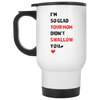 I'm so glad your mom didn't swallow you- famth coffee mug funny mug best friend gift