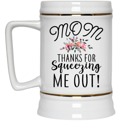 Mom Thanks For Squeezing Me Out Mug Special Gift For Mom