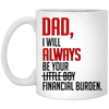 Dad I Will Always Be Your Financial Burden Gift For Dad