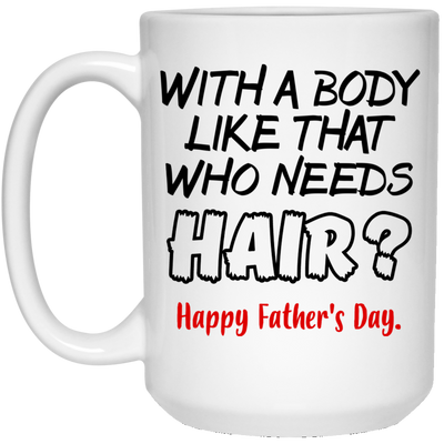 Who Needs Hair Mug Father's Day Gift For Dad