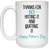 Thanks For Hitting It And Not Quitting It Happy Father's Day White Mug