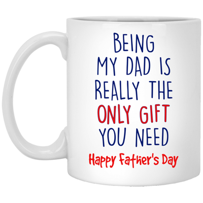 Being My Dad Is Really The Only Gift You Need Mug Gift For Dad For Father Day's