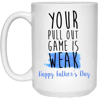 Your Pull Out Game Is Weak Af Funny Gift For Husband White Mug