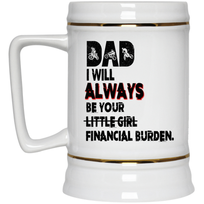 Dad Will Always Be Your Little Girl Financial Burden Funny Mug Gift For Dad