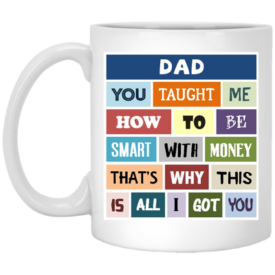 Dad You Taught Me How To Be A Smart With Money Mug Gift For Dad