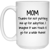Thanks For Not Putting Me For Adoption Mug Gift For Mom