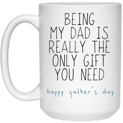 Being my dad is really the only gift you need - Happy father's day - Gifts for dad
