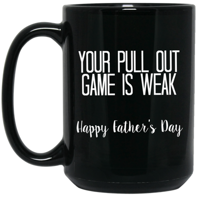 Your Pull Out Game Is Weak Happy Father's Day Mug Gift For Dad