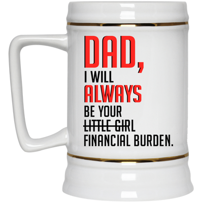 Dad I Will Always Be Your Financial Burden Mug Gift For Dad, Funny Mug Gift For Dad From Daughter