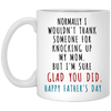 I'm Sure Glad You Did Mug Gift For Dad For Father's Day