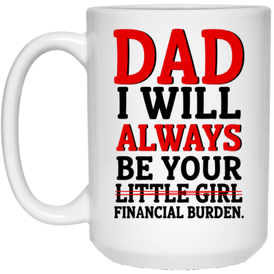 I Will Always Be Your Financial Burden Mug Gift For Dad