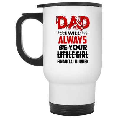 Dad I Will Always Be Your Financial Burden Mug Gift For Dad