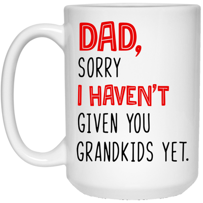 Dad Sorry I Haven't Given You Grandkids Yet Mug Gift For Dad