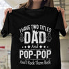I Have Two Titles Dad And Pop Pop Shirt - Gift For Grandfather
