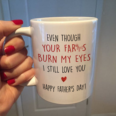 I Love You Even Your Fart Burn My Eyes Mug - Daddy Mugs