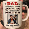 Personalized gift Dad I just want to say congratulations i turned out perfectly gift for dad - White Mug