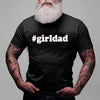 #girldad Black T-Shirt - Shirt For Dad