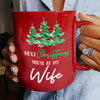 Next Christmas You Will be My Wife Red Mug Christmas Gift For Fiancee Wife