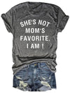 She's not mom's favorite i am gray tee Gift For Son For Daughter