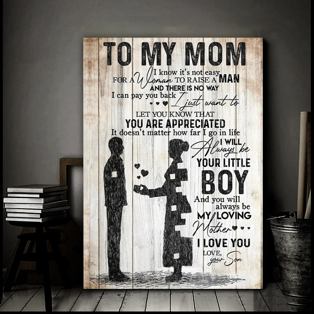 to My Mom Poster Love Your Son I Know Its Not Easy for a Women to Raise a Child Gifts from Son Art Print Size 12x18 16x24 24x36