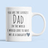 You Are The Luckiest Dad In The World To Have Me As A Daughter Mug Gift For Dad