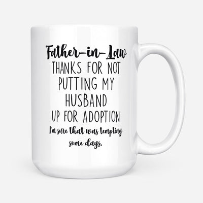 Thanks For Not Putting My Husband Up For Adoption Mug Gift For Father-in-law