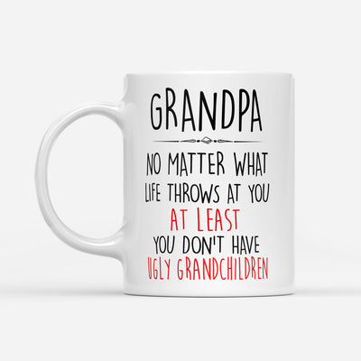 No matter what life throws at you, at least you don't have ugly grandchildren - grandpa mugs