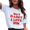 G2 But Daddy I Love Him Shirt Womens Gift