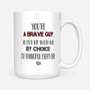You Are A Brave Guy To Put Up With Me Mug - Daddy Mugs