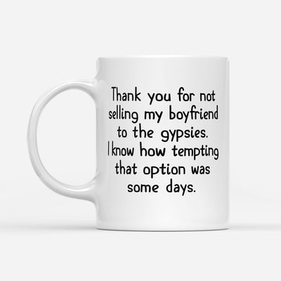 Thank For Not Selling My Boyfriend To The Gypsies Mug Gift For Mom Dad Of Boyfriend