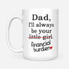 Dad I Will Always Be Your Financial Burden Mug Funny Gifts For Dad White Mug