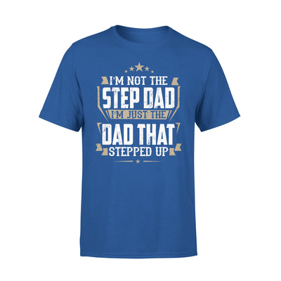 I'm Not The Stepdad I'm Just The Dad That Stepped Up - Gift For Stepdad