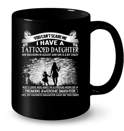 You Can't Scare Me I Have A Tattooed Daughter She Was Born In August  Shirt Gift For Mom