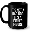 It Is Not a Dad Bod It's A Father Figure Black Mug - Daddy Mugs