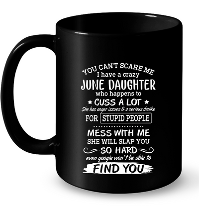 You Can't Scare Me I Have A June Daughter Who Happens To Cuss A Lot Shirt Gift For Mom