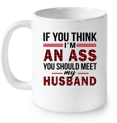 If You Think I'm An Ass Wife T Shirt Gift For Wife