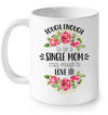 Tough Enough To Be A Single Mom Mug Gift For Mom
