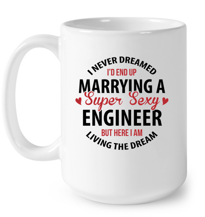 I Never Dreamed I'd End Up Marrying A Super Sexy Geologist Mug Gift For Wife