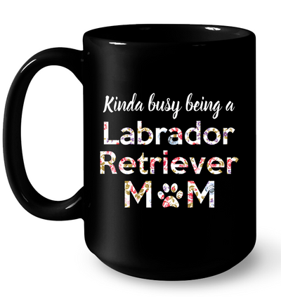 Kinda Busy Being a Labrador Retriever Mom T Shirt Gifts For Mom