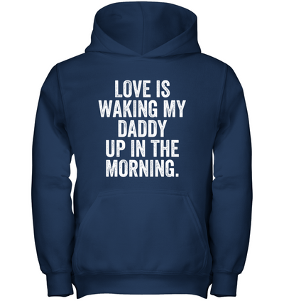 Love Is Waking My Daddy Up In The Morning, Gift For infant, Baby Shirt, Gift For Kids, Child's Gift, All Size For Kids
