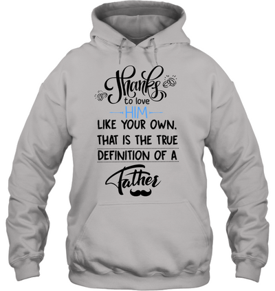 Thanks To Love Him Like Your Own Shirt For Step Dad Gift For Dad