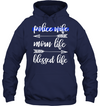 Police Wife Mom Life Blessed Life T Shirt Gift For Wife