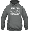 I Tell Dad Jokes Periodically T Shirt Gift For Dad