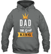 You Are The Grill King T Shirt Gift For Dad