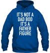 It Is Not a Dad Bod It's A Father Figure Long Sleeve Deep Royal Hoodie - Dad Shirt