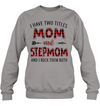 I Have Two Titles Mom And Stepmom T Shirt Gift For Mom