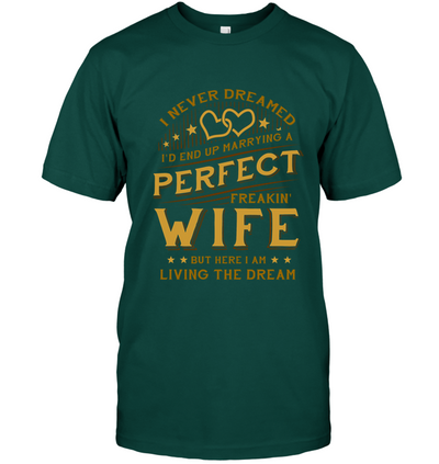 I Never Dreamed I'd End Up Marrying A Perfect Freakin' Wife Shirt Gift For Husband