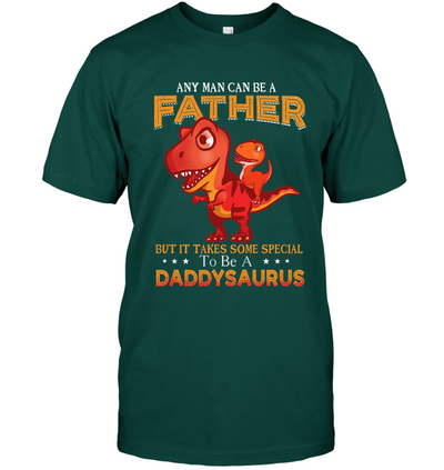 Any Man Can Be A Father Daddysaurus T Shirt Gift For Dad For Husband