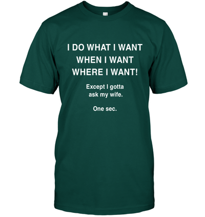 I Do What I Want Except Gotta Ask My Wife, Husband gifts, Husband shirt, Gifts For husband, Father's day gift,  Gift for Men Shirt, Unisex Shirt, Plus Size Shirt,Gifts for him